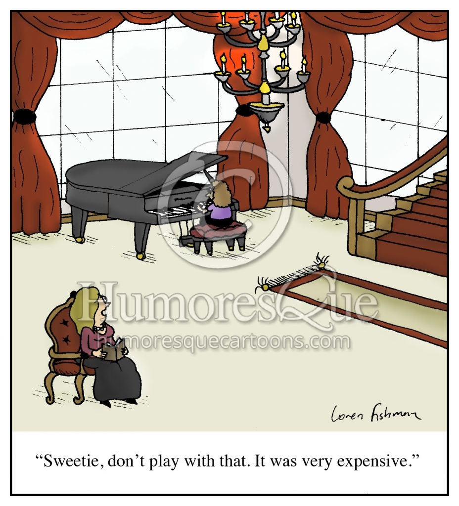 don't play piano because it's expensive music cartoon